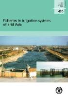 FAO. 2004. Fisheries in irrigation systems of arid Asia. In FAO Fisheries Technical Paper, 430