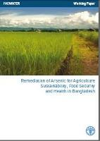 FAO. 2007. Remediation of Arsenic for Agriculture Sustainability, Food Security and Health in Bangladesh