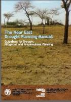 FAO Regional Office for the Near East. 2008. The Near East Drought Planning Manual: Guidelines for Drought Mitigation and Preparedness Planning