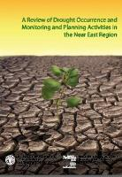 FAO Regional Office for the Near East. 2008. A Review of Drought Occurrence and Monitoring and Planning Activities in the Near East Region