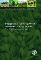 FAO. 2007. Tropical crop-livestock systems in conservation agriculture-The Brazilian Experience