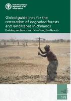 Global guidelines for the restoration of degraded forests and landscapes in drylands - Building resilience and benefitting livelihoods