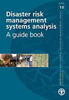 No. 13 - Disaster risk management systems analysis A guide book, 2008