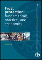 No. 10 - Frost Protection: fundamentals, practice and economics Volume I , 2005