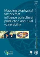No. 11 - Mapping biophysical factors that influence agricultural production and rural vulnerability , 2007