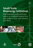 No 31 - Small-Scale Bioenergy Initiatives: brief description and preliminary lessons on livelihood impacts from case studies in Asia, Latin America and Africa, 2009