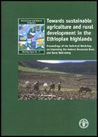 No 17 - Towards sustainable agriculture and rural development in the Ethiopian highlands. Proceedings of the technical workshop on improving the natural resources base of rural well-being , 2004
