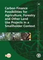 No 34 - Carbon Finance Possibilities for Agriculture, Forestry and Other Land Use Projects in a Smallholder Context, 2010