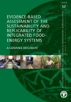 Evidence-based assessment of the sustainability and replicability of integrated food-energy systems. A guidance document