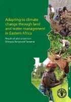 Adapting to climate change through land and water management in Eastern Africa. Results of pilot projects in Ethiopia, Kenya and Tanzania