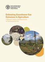 Estimating Greenhouse Gas Emissions in Agriculture A Manual to Address Data Requirements for Developing Countries