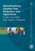 Mainstreaming Disaster Risk Reduction into Agriculture- Environment and Natural Resources Management Series 20