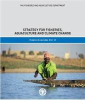 FAO Fisheries and Aquaculture Department Strategy for Fisheries, Aquaculture and Climate Change: Framework and aims 2011-2016