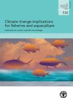 Climate change implications for fisheries and aquaculture: Overview of current scientific knowledge
