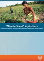 Climate-Smart' Agriculture: Policies, Practices and Financing for Food Security, Adaptation, and Mitigation