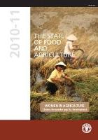 The State of Food and Agriculture 2010-11: Women in Agriculture: Closing the gender gap for development