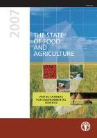 The State of Food and Agriculture 2007: Paying farmers for environmental services