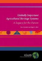 Globally Important Agricultural Heritage Systems – A Legacy for the Future