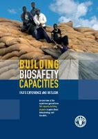 Building biosafety capacities: FAO's experience and outlook. 2010