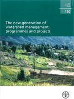 FAO Forestry Paper 150: The new generation of watershed management programmes and projects