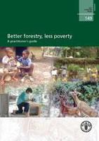 FAO Forestry Paper 149: Better forestry, less poverty: a practitioner's guide