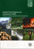 FAO Forestry Paper 147: Global Forest Resources Assessment 2005: Progress towards sustainable forest management