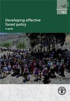 FAO Forestry Paper 161: Developing effective forest policy. A guide