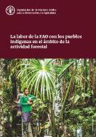 La labor de la FAO con los pueblos indígenas en el ámbito de la actividad forestal