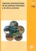 Estudio FAO: Montes 142 Impactos intersectoriales de las políticas forestales y de otros sectores