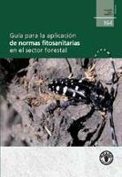 Estudio FAO: Montes 164 Guía para la aplicación de normas fitosanitarias en el sector forestal