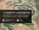 Le chemin de la restauration: Guide pour le recensement des priorités et des indicateurs pour le suivi de la restauration des forêts et des paysages