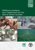 Étude FAO: Forêts 145 Meilleures pratiques pour l'application des lois dans le secteur forestier