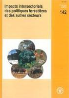 Étude FAO: Forêts 142 Impacts intersectoriels des politiques forestières et des autres secteurs