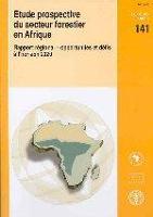 Étude FAO: Forêts 141 Etude Prospective du secteur forestier en Afrique