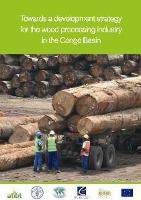 FAO, ITTO and ATIBT release a White Paper on wood processing in the Congo Basin