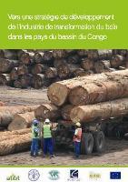 FAO, OIBT et l'ATIBT présentent un Livre Blanc sur la transformation du bois du Bassin du Congo