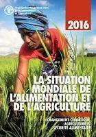 La situation mondiale de l'alimentation et de l'agriculture 2016: Changement climatique, agriculture et sécurité alimentaire
