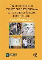 Manuel de capacitación: Gestión colaborativa de conflictos para el fortalecimiento de los programas forestales nacionales