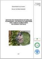 Produits Forestiers non ligneux - Document de travail No. 5 - Gestion des ressources naturelles fournissant les produits forestiers non ligneux alimentaires en Afrique Centrale