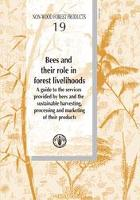 Bees and their role in forest livelihoods - A guide to the services provided by bees and the sustainable harvesting, processing and marketing of their products
