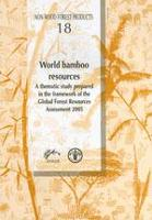 World Bamboo Resources - A thematic study prepared in the framework of the Global Forest Resources Assessment 2005