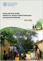 Forest and Farm Facility: Initiative for climate-resilient landscapes and improved livelihoods 2018 - 2022