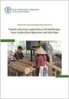 Forests and trees supporting rural livelihoods: case studies from Myanmar and Viet Nam