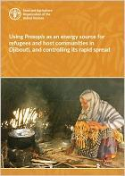 Using Prosopis as an energy source for refugees and host communities in Djibouti, and controlling its rapid spread