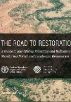 The Road to Restoration: A Guide to Identifying Priorities and Indicators for Monitoring Forest and Landscape Restoration