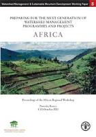 Preparing for the Next Generation of Watershed Management Programmes and Projects: Africa