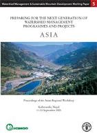 Preparing for the Next Generation of Watershed Management Programmes and Projects: Asia