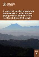 FAO Forestry Working Paper 5: A review of existing approaches and methods to assess climate change vulnerability of forests and forest-dependent people