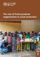 FAO Forestry Working Paper 7: The role of forest producer organizations in social protection