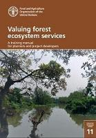 FAO Forestry Working Paper 11: Valuing forest ecosystem services: a training manual for planners and project developers